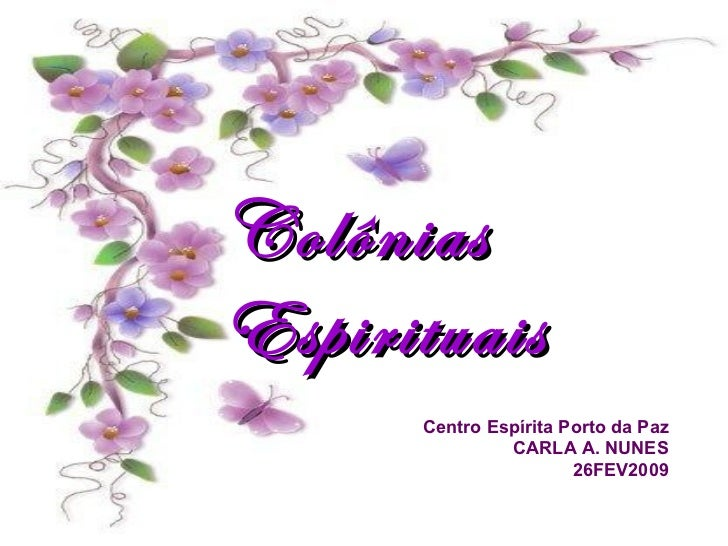 Colônias Espirituais Centro Espírita Porto da Paz CARLA A. NUNES 26FEV2009