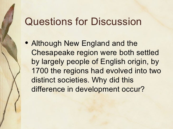 new england and chesapeake factors influencing Explain four key differences between the chesapeake and new england colonies( religion social political econ.