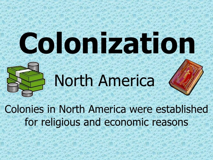 economic and religious reasons for exploration and colonization English, french, and spanish colonies: a comparison  crossed the atlantic for different reasons,  religious leadership.