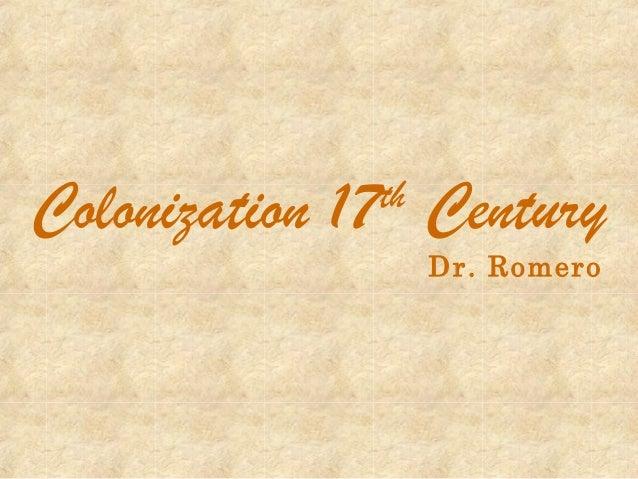 Colonization 17 Century th  Dr. Romero