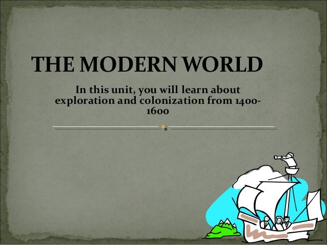 In this unit, you will learn about exploration and colonization from 1400- 1600