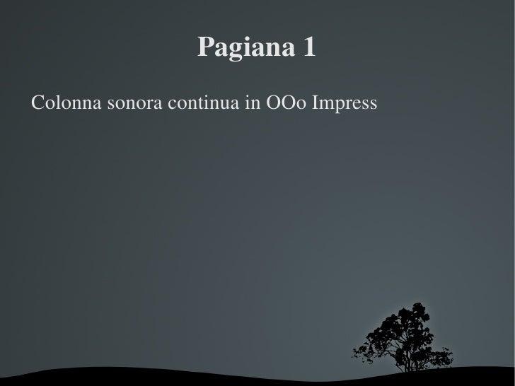 Pagiana 1 Colonna sonora continua in OOo Impress