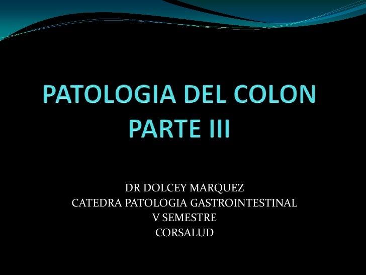 DR DOLCEY MARQUEZCATEDRA PATOLOGIA GASTROINTESTINAL            V SEMESTRE            CORSALUD