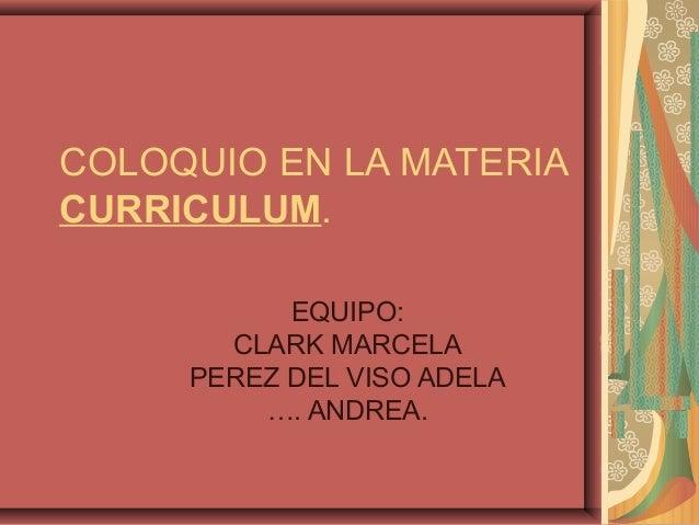CURRICULUM. COLOQUIO. EL DOCENTE Y LOS CONTENIDOS.