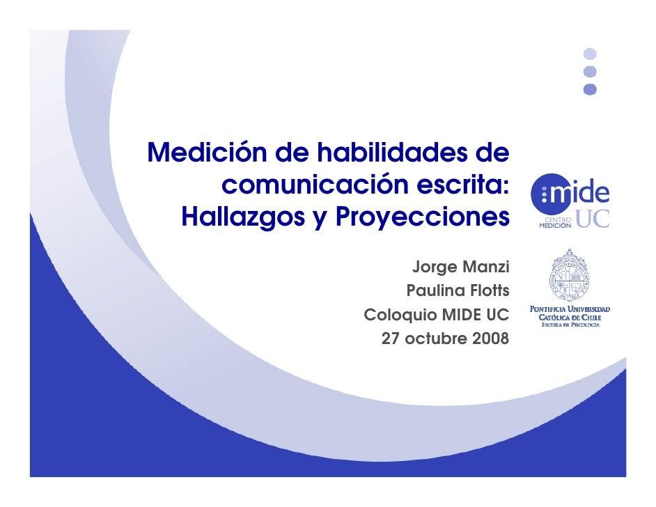 Medición de habilidades de      comunicación escrita:   Hallazgos y Proyecciones                     Jorge Manzi          ...