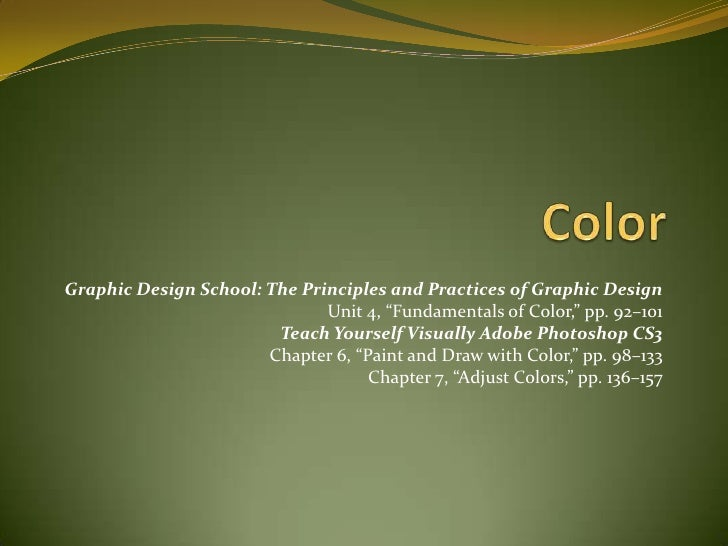 """Color<br />Graphic Design School: The Principles and Practices of Graphic Design <br />Unit 4, """"Fundamentals of Color,"""" pp..."""