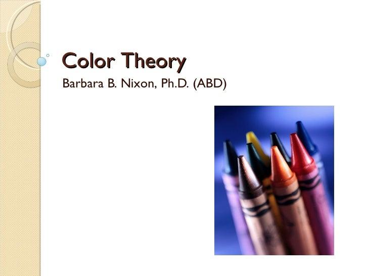 Color Theory Barbara B. Nixon, Ph.D. (ABD)