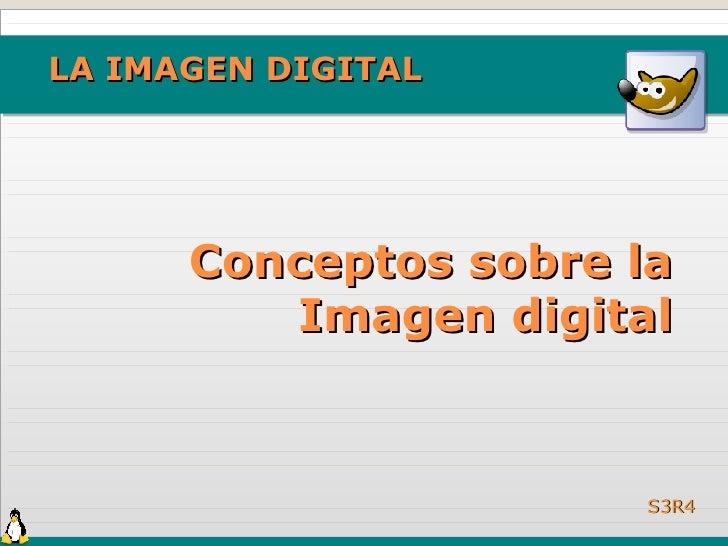 LA IMAGEN DIGITAL           Conceptos sobre la          Imagen digital                         S3R4