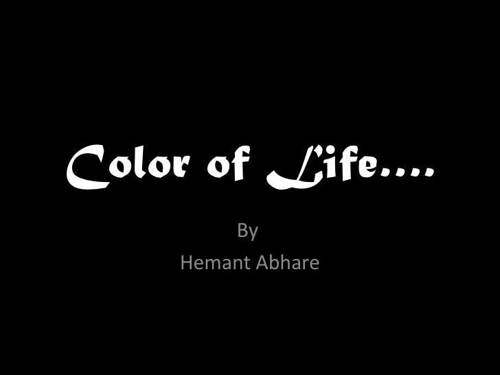 Color of Life…. By  Hemant Abhare