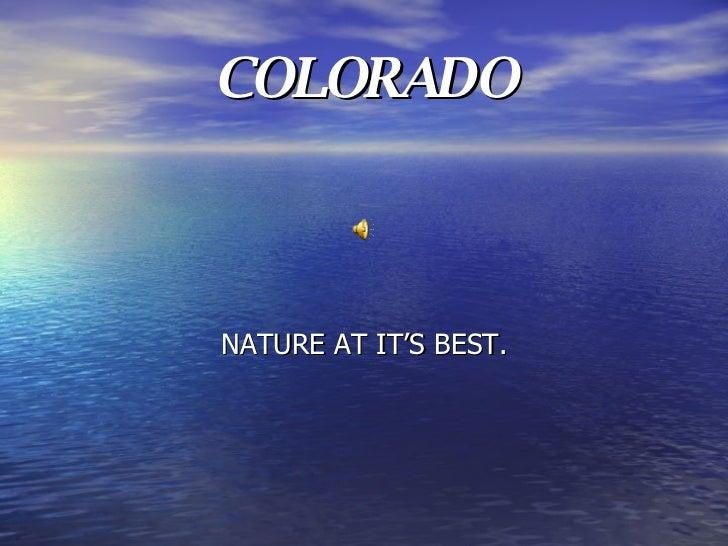 COLORADO <ul><li>NATURE AT IT'S BEST. </li></ul>