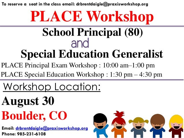 PLACE Workshop To reserve a seat in the class email: drbrentdaigle@praxisworkshop.org Special Education Generalist PLACE P...