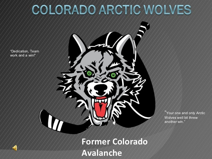 "Former Colorado Avalanche "" Your one and only Arctic Wolves well bit threw another win."" "" Dedication, Team work and a win!"""