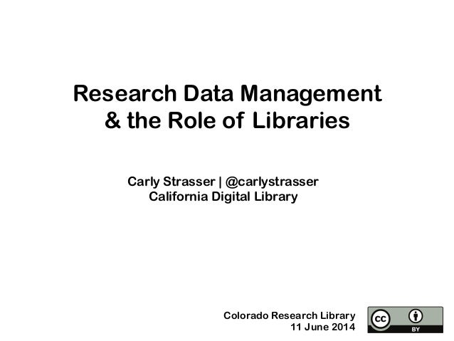 Research Data Management & the Role of Libraries Carly Strasser | @carlystrasser California Digital Library Colorado Resea...