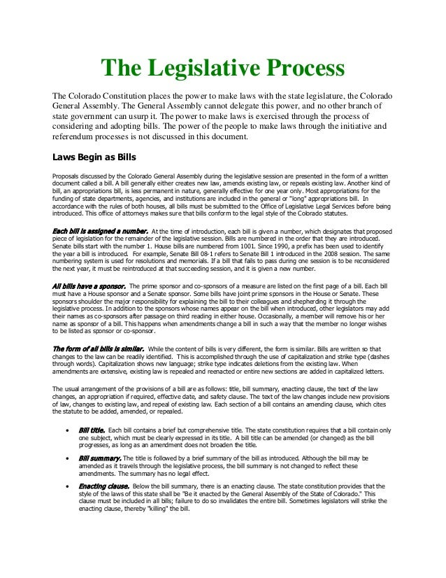 The Legislative ProcessThe Colorado Constitution places the power to make laws with the state legislature, the ColoradoGen...