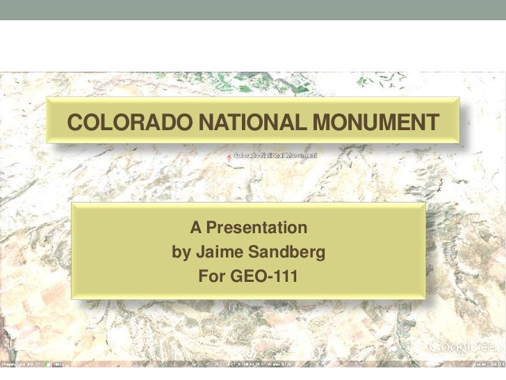 COLORADO NATIONAL MONUMENT         A Presentation       by Jaime Sandberg          For GEO-111