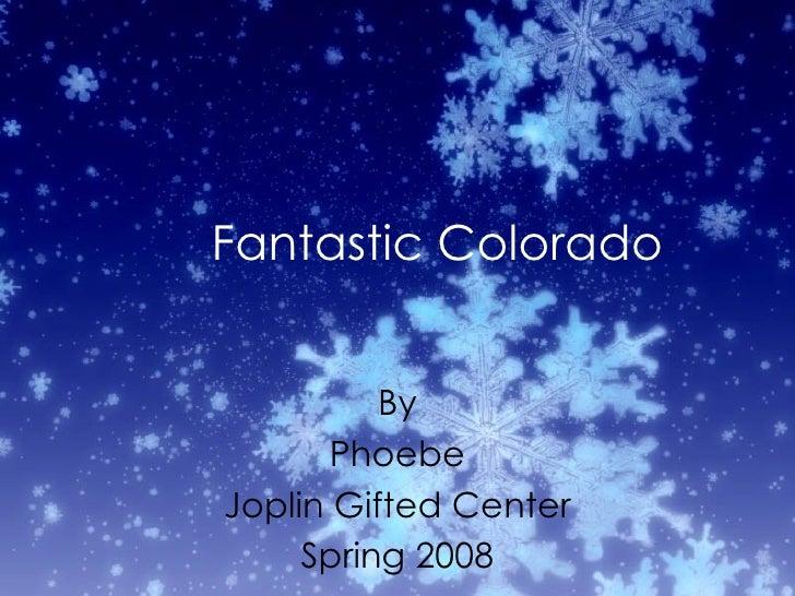 Fantastic Colorado By Phoebe Joplin Gifted Center Spring 2008