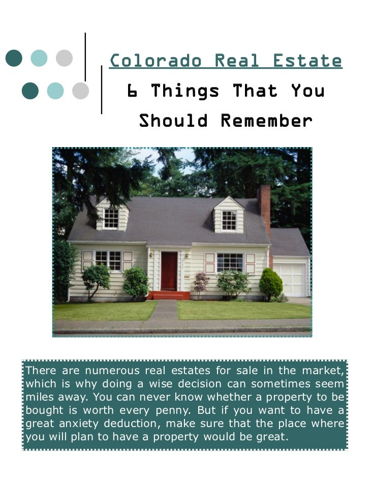 Colorado Real Estate                 6 Things That You                   Should RememberThere are numerous real estates fo...