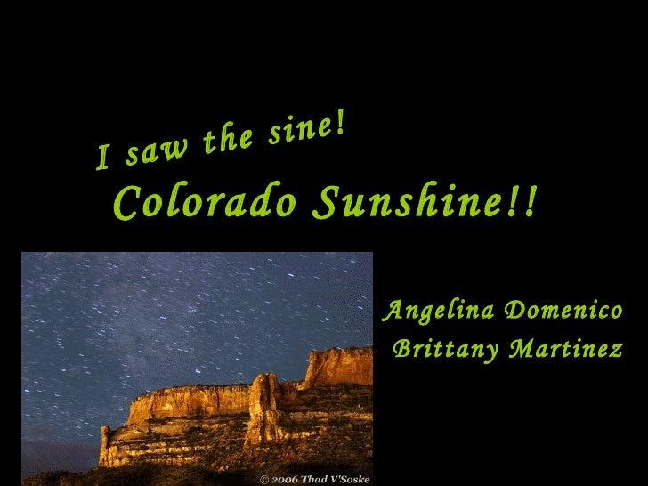 Colorado Sunshine!! Angelina Domenico  Brittany Martinez I saw the sine!