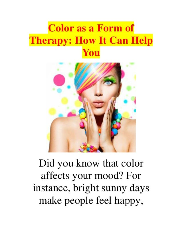 know that coloraffects your mood forinstance bright sunny days