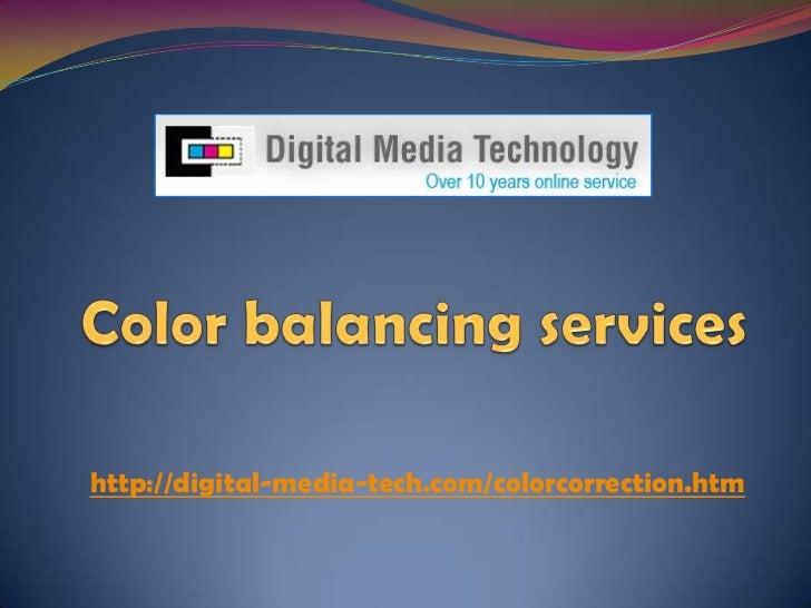 Color balancing services <br />http://digital-media-tech.com/colorcorrection.htm<br />