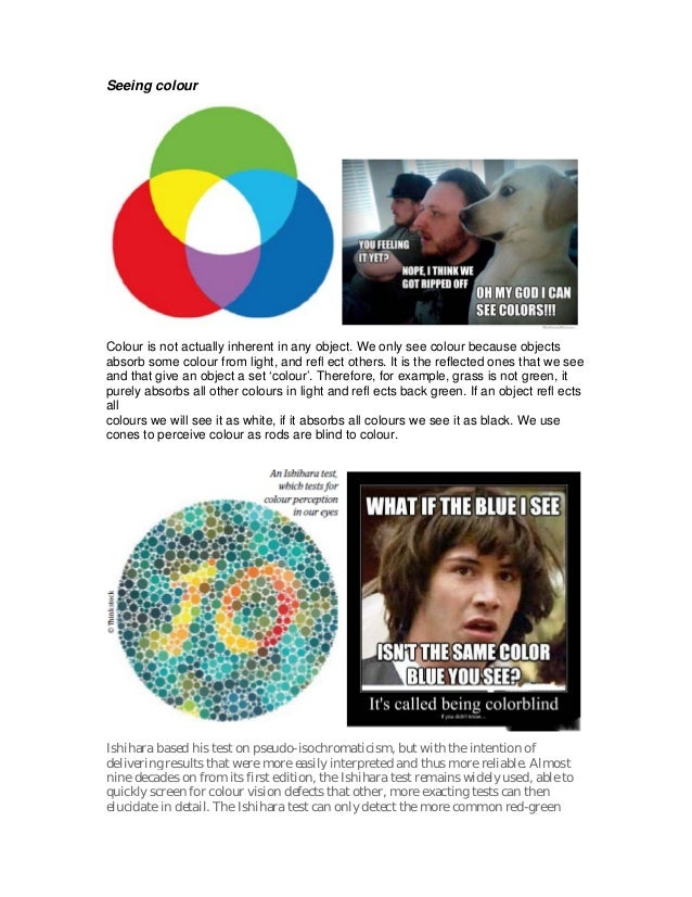 Seeing colour  Colour is not actually inherent in any object. We only see colour because objects absorb some colour from...