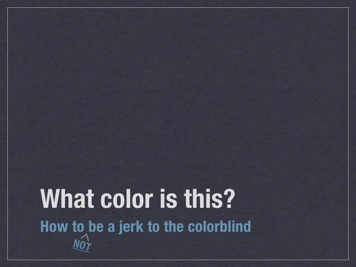 Colorblindness: How to (not) be a jerk to the colorblind.