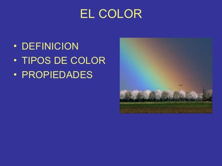 EL COLOR• DEFINICION• TIPOS DE COLOR• PROPIEDADES