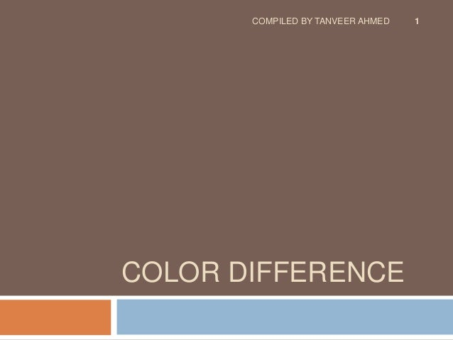 COMPILED BY TANVEER AHMED   1COLOR DIFFERENCE