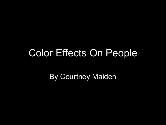 Color Effects On People    By Courtney Maiden