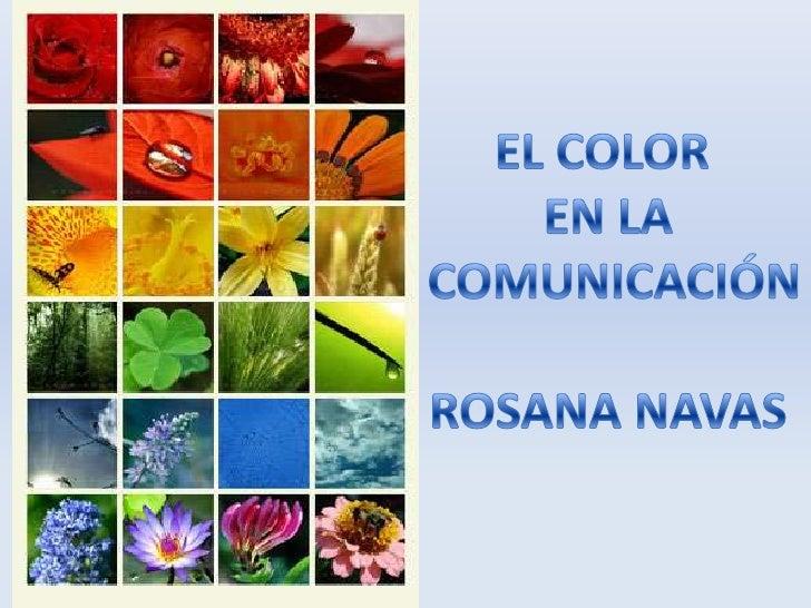 EL COLOR <br />EN LA<br /> COMUNICACIÓN<br />ROSANA NAVAS<br />