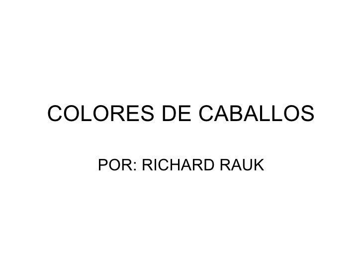 COLORES DE CABALLOS POR: RICHARD RAUK