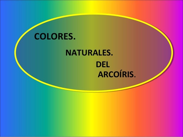 COLORES. NATURALES. DEL ARCOÍRIS.