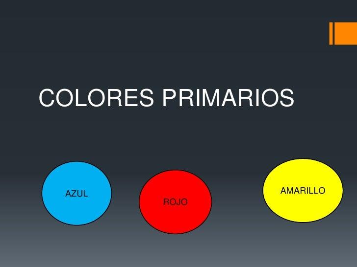 COLORES PRIMARIOS AZUL           AMARILLO        ROJO