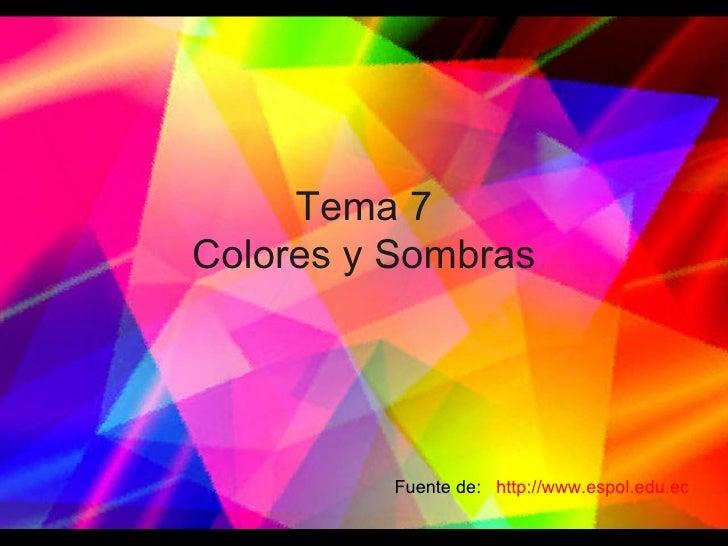 Tema 7 Colores y Sombras http://www.espol.edu.ec Fuente de:
