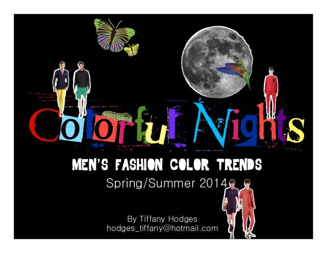 Colorful Nights Men's Fashion Color Trends Spring/Summer 2014 By Tiffany Hodges hodges_tiffany@hotmail.com