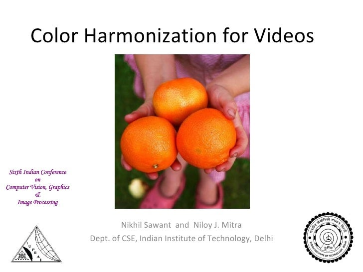 Color Harmonization for Videos Nikhil Sawant  and  Niloy J. Mitra Dept. of CSE, Indian Institute of Technology, Delhi