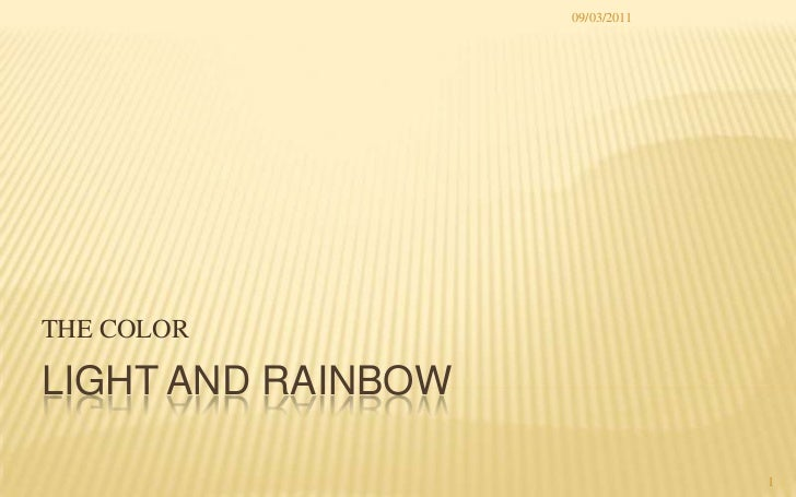 09/03/2011THE COLORLIGHT AND RAINBOW                                 1