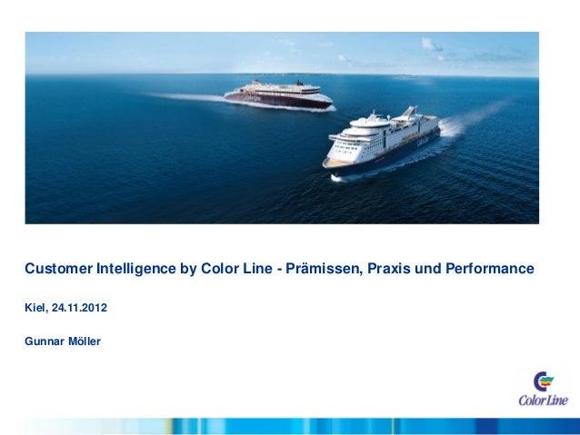 Customer Intelligence by Color Line - Prämissen, Praxis und Performance Kiel, 24.11.2012 Gunnar Möller