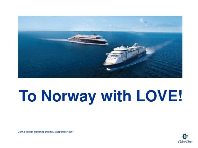 To Norway with LOVE!  Gunnar Möller, Marketing Director, 6.September 2014
