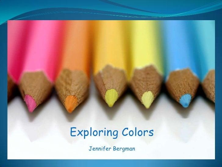Exploring Colors<br />Jennifer Bergman<br />
