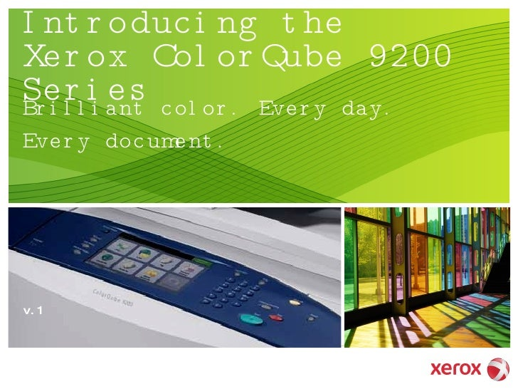 Introducing the Xerox ColorQube 9200 Series Brilliant color. Every day. Every document. v.1