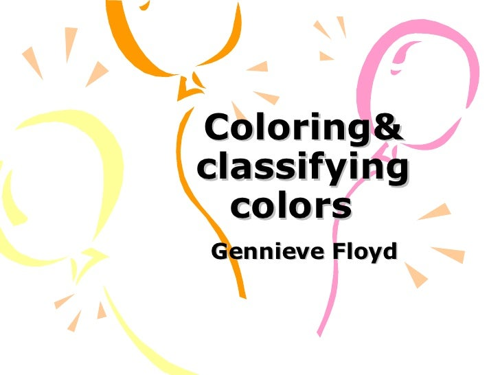 Coloring& classifying colors  Gennieve Floyd