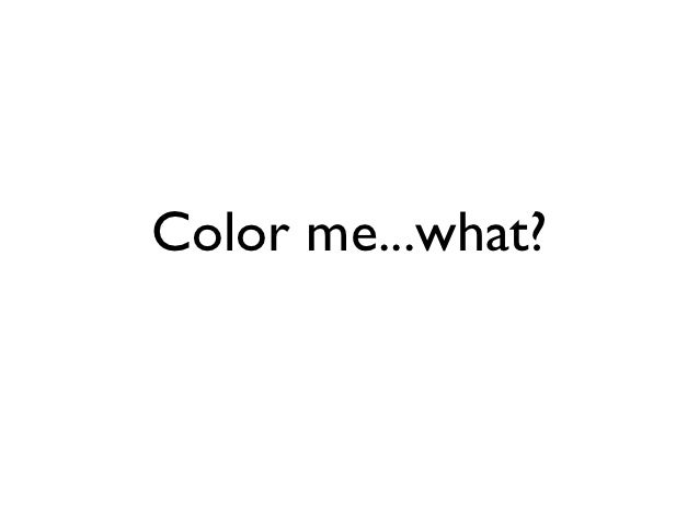 Color me...what?
