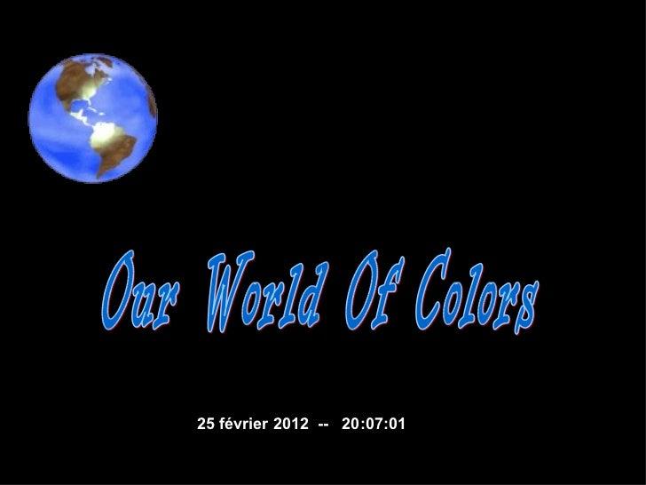 Our World Of Colors  25 février 2012  --  20:07:01