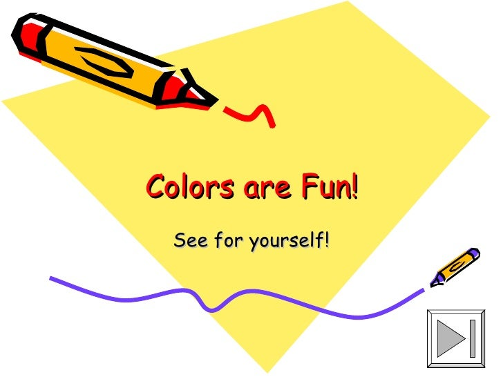 Colors are Fun! See for yourself!