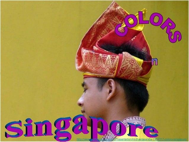 http://www.authorstream.com/Presentation/michaelasanda-1904317-colors-singapore/