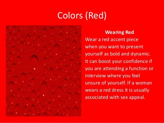Colors (Red) Wearing Red Wear a red accent piece when you want to present yourself as bold and dynamic. It can boost your ...