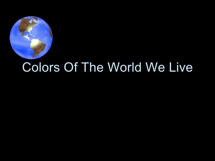 Colors Of The World We Live