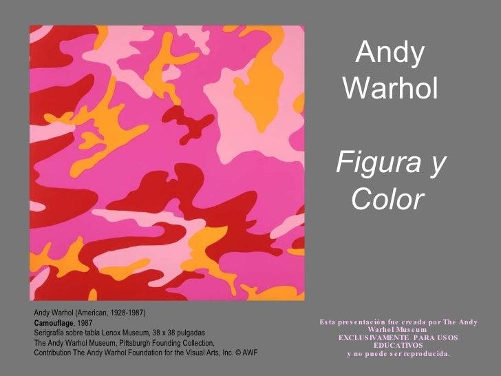 Andy Warhol Figura y Color  Andy Warhol (American, 1928-1987)  Camouflage , 1987 Serigrafía sobre tabla Lenox Museum, 38 x...