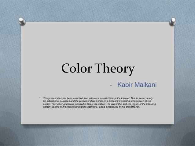 Color Theory                                                                   - Kabir Malkani*   This presentation has be...